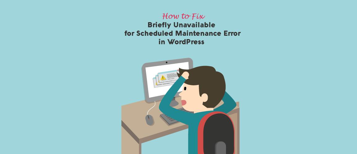 Briefly Unavailable for Scheduled Maintenance Error in WordPress [Solved]